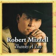 ROBERT MIZZELL - THANKS A LOT (CD)...