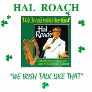HAL ROACH - WE IRISH TALK LIKE THAT (CD)...