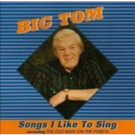BIG TOM -  SONGS I LIKE TO SING (CD)