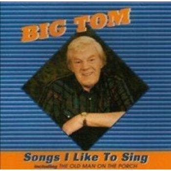 BIG TOM  - SONGS I LIKE TO SING (CD)