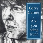 GERRY CARNEY - ARE YOU BEING TRUE? (CD)