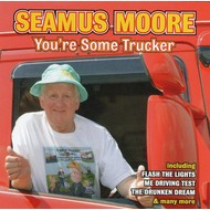 SEAMUS MOORE - YOU'RE SOME TRUCKER (CD)
