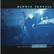 DENNIS FARRELL - THE LAST OF THE LOMAN STREET BAND (CD)