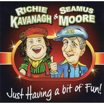 RICHIE KAVANAGH & SEAMUS MOORE - JUST HAVING A BIT OF FUN (CD)
