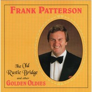 FRANK PATTERSON - THE OLD RUSTIC BRIDGE AND OTHER GOLDEN OLDIES (CD)...
