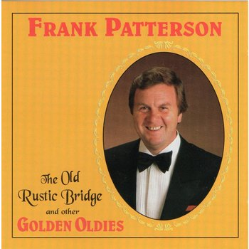 FRANK PATTERSON - THE OLD RUSTIC BRIDGE AND OTHER GOLDEN OLDIES (CD)