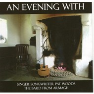 PAT WOODS - AN EVENING WITH SINGER SONGWRITER PAT WOODS THE BARD FROM ARMAGH (CD)