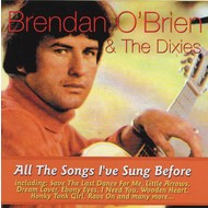 BRENDAN O'BRIEN AND THE DIXIES - ALL THE SONGS I'VE SUNG BEFORE (CD)