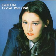 CAITLIN - I LOVE YOU STILL (CD)