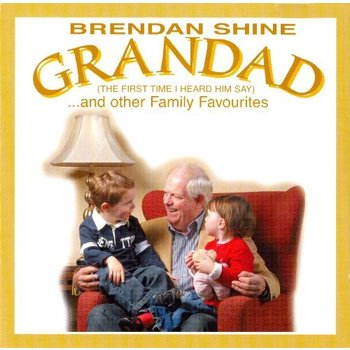 BRENDAN SHINE - GRANDAD AND OTHER FAMILY FAVOURITES (CD)