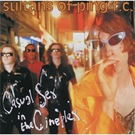 SULTANS OF PING - CASUAL SEX IN THE CINEPLEX (CD0