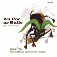SEÁN Ó SÉ - AN POC AR BUILE AGUS AMHRÁIN  EILE (CD)