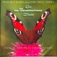 PEADAR Ó RIADA AGUS CÓR CHÚIL AODHA - GO MBEANNAÍTEAR DUIT (CD)...