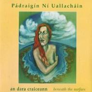 PÁDRAIGÍN NÍ UALLACHÁIN - AN DARA CRAICEANN ... BENEATH THE SURFACE (CD)