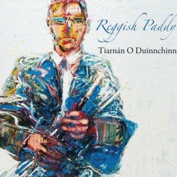 TIARÁN O DUINNCHINN - REGGISH PADDY (CD)