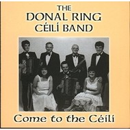 THE DONAL RING CÉILÍ BAND - COME TO THE CÉILÍ (CD)