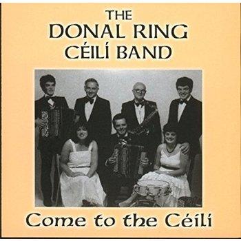 THE DONAL RING CÉILÍ BAND - COME TO THE CÉILÍ (CD)