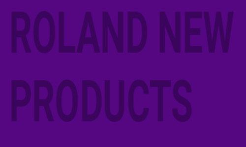ROLAND NEUE PRODUKTE