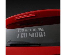 """Car Sticker Window """"Vous Obtenez Près, Je Go Slow!"""""""