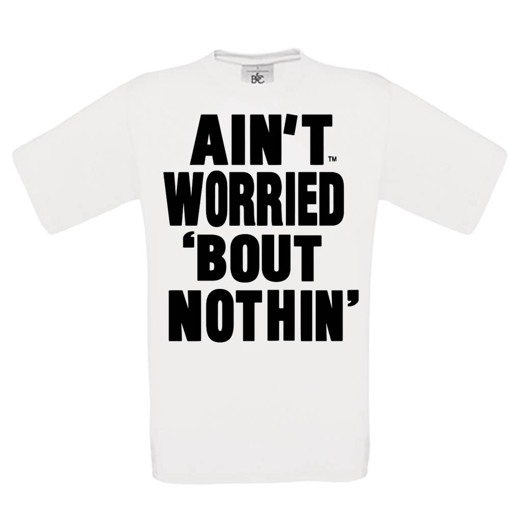 Ain't worried 'bout nothin'