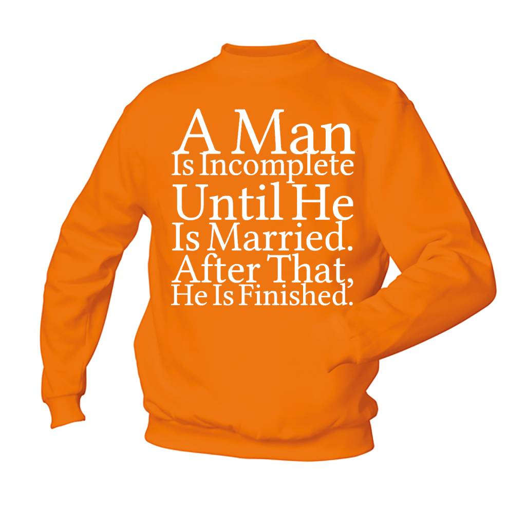 A man is incomplete until he is married. After that, he is finished.