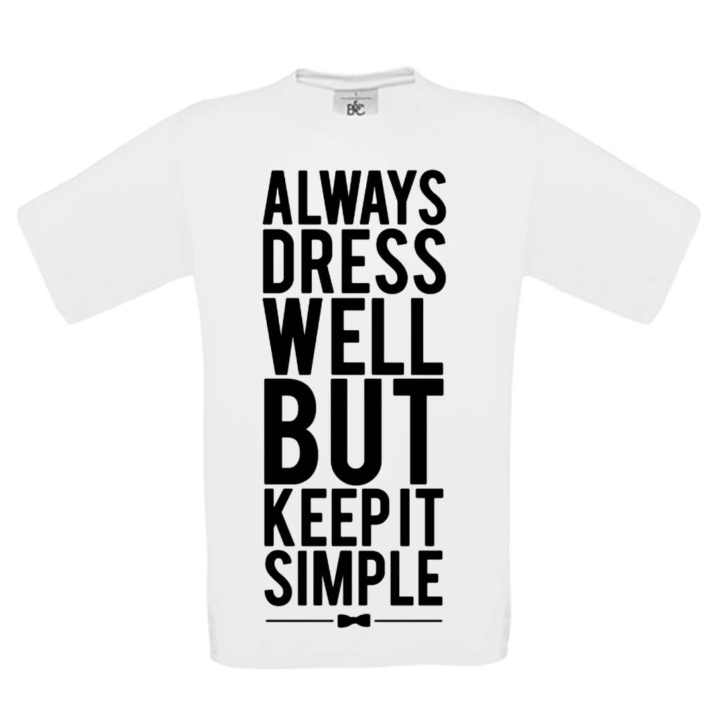 Always dress well but keep it simple.
