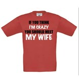If you think i'm Crazy, You should meet my Wife