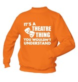 It's A Theatre Thing You Wouldn't Understand
