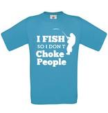 I Fish So I Don't Choke People