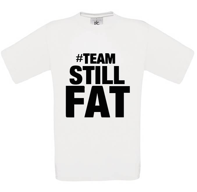 #Team Still Fat