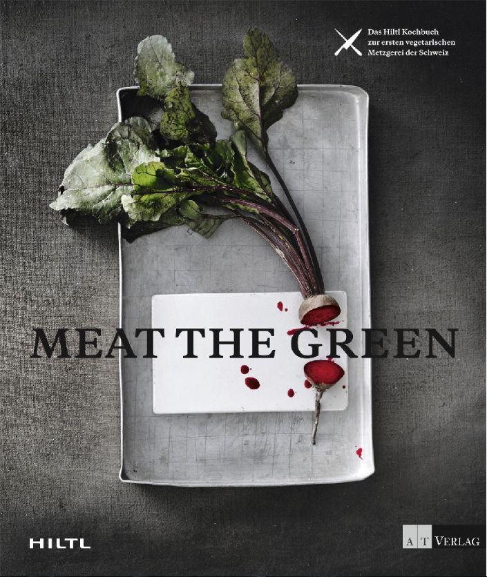MEAT THE GREEN - Das Hiltl Kochbuch