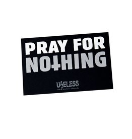 Useless Pray for nothing - Sticker
