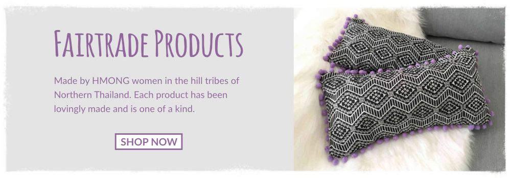 Fairtrade Products - Made by HMONG women in the hill tribes of Northern Thailand