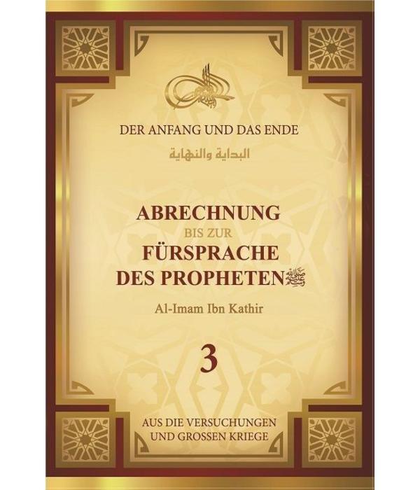 Der Anfang und das Ende - Band 3: Abrechnung bis zur Fürsprache des Propheten