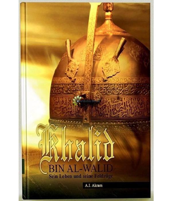 Khalid Bin Al Walid - Sein Leben und seine Feldzüge