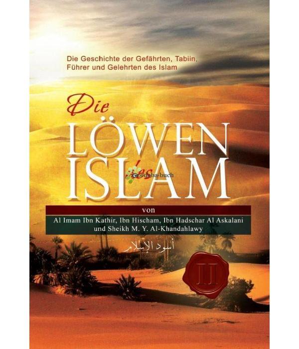Die Löwen des Islam - Die Geschichte der Gefährten, Tabiin, Führer und Gelehrten des Islam