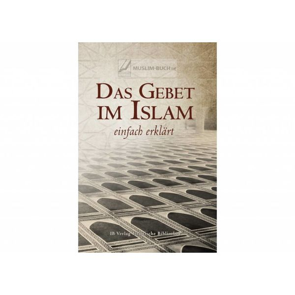Das Gebet im Islam einfach erklärt