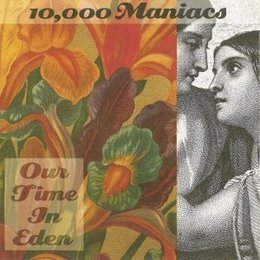 Ten Thousand Maniacs - Our Time In Eden