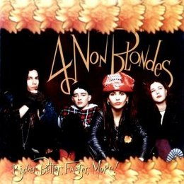 Four Non Blondes - Bigger,Better,Faster