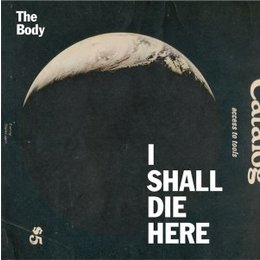 Body - I Shall Die Here