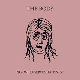Body - No One Deserves Happiness