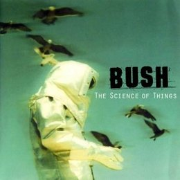 Bush - Science Of Things