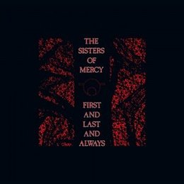 Sisters Of Mercy - First Last And Always