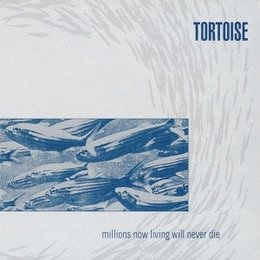 Tortoise - Millions Living Now Will