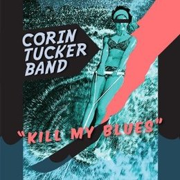 "Corin Tucker Band - ""Kill My Blues"""