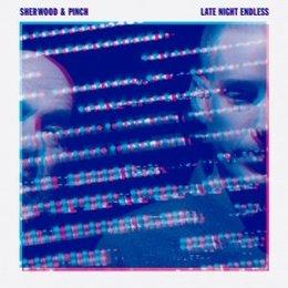 Sherwood And Pinch - Late Night Endless