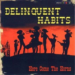 Delinquent Habits - Here Come The Horns