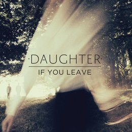 Daughter - If You Leave