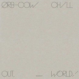 Orb - COW / Chill Out, World!