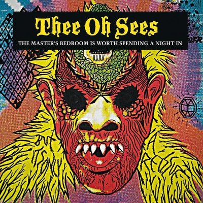 Thee Oh Sees - The Master's Bedroom Is Worth Spending a Night In
